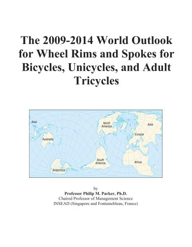 9780497912208: The 2009-2014 World Outlook for Wheel Rims and Spokes for Bicycles, Unicycles, and Adult Tricycles