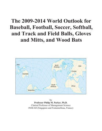 9780497916671: The 2009-2014 World Outlook for Baseball, Football, Soccer, Softball, and Track and Field Balls, Gloves and Mitts, and Wood Bats