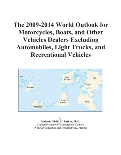 9780497918415: The 2009-2014 World Outlook for Motorcycles, Boats, and Other Vehicles Dealers Excluding Automobiles, Light Trucks, and Recreational Vehicles