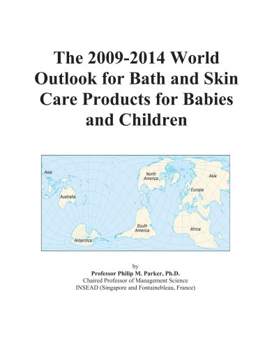 9780497922207: The 2009-2014 World Outlook for Bath and Skin Care Products for Babies and Children