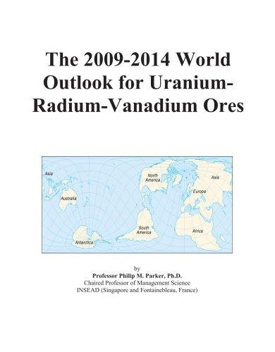 9780497929169: The 2009-2014 World Outlook for Uranium-Radium-Vanadium Ores