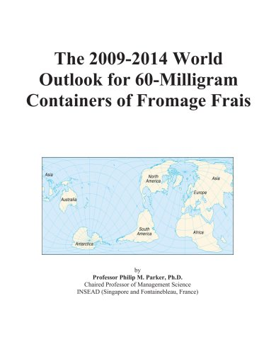 9780497929503: The 2009-2014 World Outlook for 60-Milligram Containers of Fromage Frais