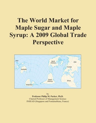 9780497942632: The World Market for Maple Sugar and Maple Syrup: A 2009 Global Trade Perspective