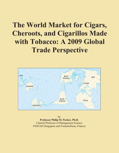 9780497943219: The World Market for Cigars, Cheroots, and Cigarillos Made with Tobacco: A 2009 Global Trade Perspective