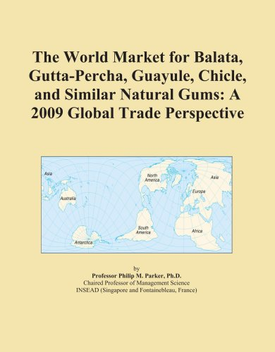 9780497943554: The World Market for Balata, Gutta-Percha, Guayule, Chicle, and Similar Natural Gums: A 2009 Global Trade Perspective