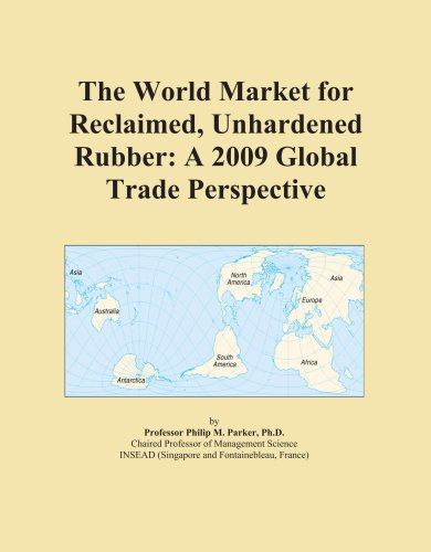 9780497943646: The World Market for Reclaimed, Unhardened Rubber: A 2009 Global Trade Perspective