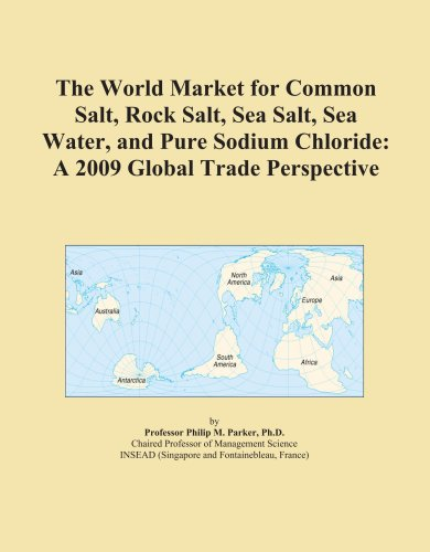 9780497944162: The World Market for Common Salt, Rock Salt, Sea Salt, Sea Water, and Pure Sodium Chloride: A 2009 Global Trade Perspective