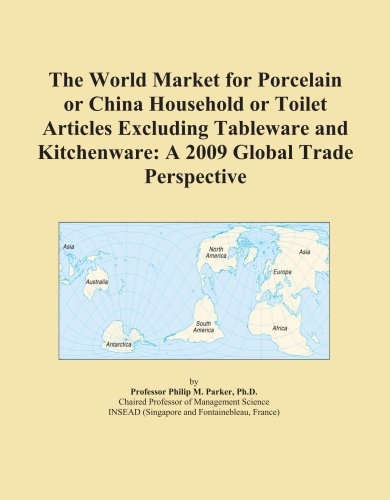 9780497947996: The World Market for Porcelain or China Household or Toilet Articles Excluding Tableware and Kitchenware: A 2009 Global Trade Perspective