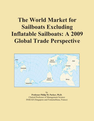 9780497950736: The World Market for Sailboats Excluding Inflatable Sailboats: A 2009 Global Trade Perspective