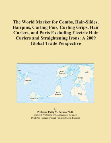 9780497953492: The World Market for Combs, Hair-Slides, Hairpins, Curling Pins, Curling Grips, Hair Curlers, and Parts Excluding Electric Hair Curlers and Straightening Irons: A 2009 Global Trade Perspective