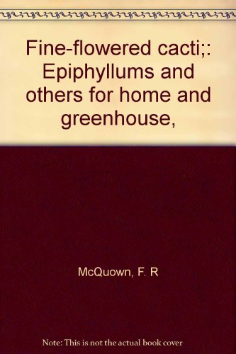 9780498010583: Fine-flowered Cacti: Epiphyllums and Others for Home and Greenhouse