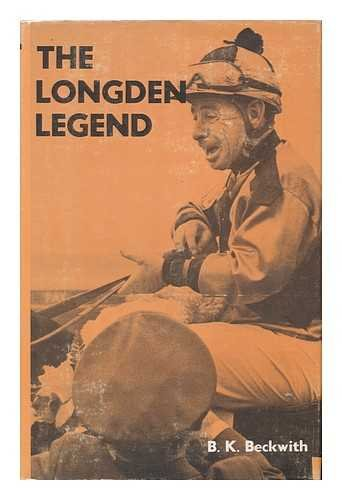 The Londen Legend. The biography of jockey Johnny Longden.: BECKWITH B.K. SIGNED. LONGDEN Johnny. ...