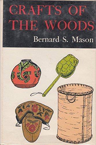 Crafts of the woods: Bernard Sterling Mason