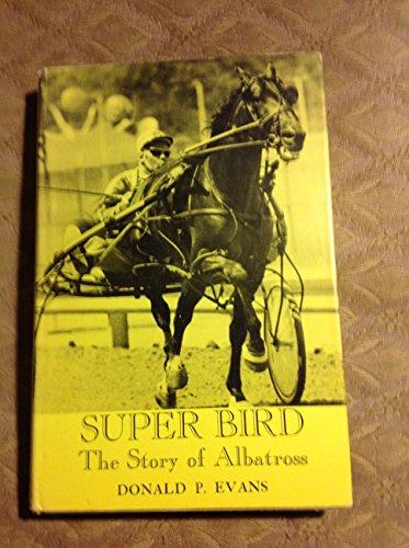 Super Bird: The Story of Albatross: Evans, Donald P.