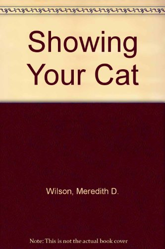 Showing your cat;: A complete guide: Wilson, Meredith D