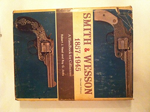 Smith & Wesson 1857-1945. Revised Edition.: Jinks, Roy G. and, Neal, Robert J.