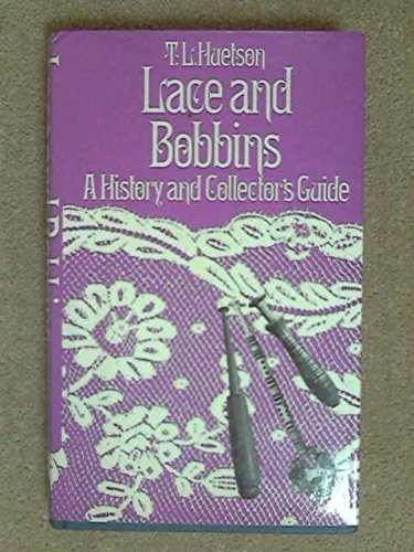 LACE AND BOBBINS: A HISTORY AND COLLECTOR'S: Huetson, T. L.