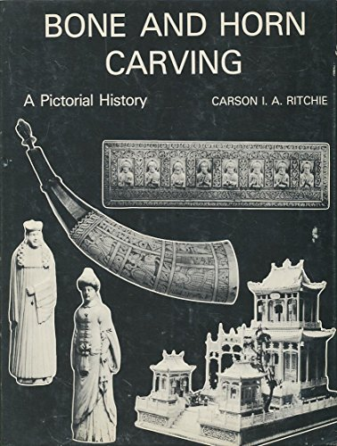 Bone and horn carving: A pictorial history: Ritchie, Carson I. A