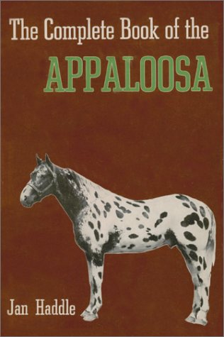 The Complete Book of the Appaloosa: Haddle, Jan