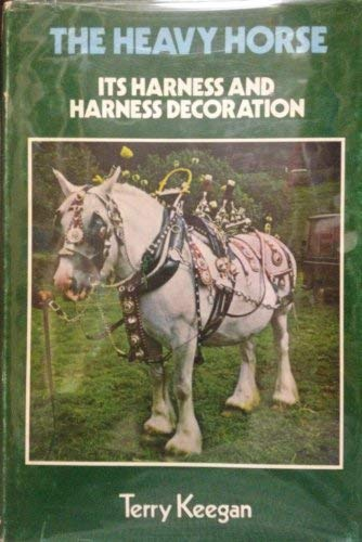 9780498014727: The Heavy Horse: Its Harness And Harness Decoration