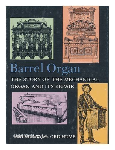 The Barrel Organ: The Story of the Mechanical Organ and Its Repair: Ord-Hume, Arthur W.J.G.