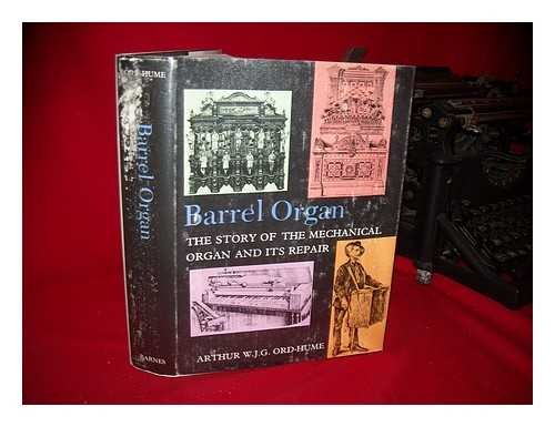 Barrel organ: The story of the mechanical organ and its repair: Ord-Hume, Arthur W. J. G