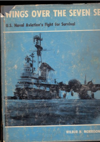 9780498014857: Wings over the seven seas: The story of naval aviation's fight for survival
