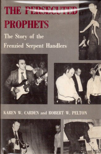 9780498015113: The Persecuted Prophets: The Story of the Frenzied Serpent Handlers