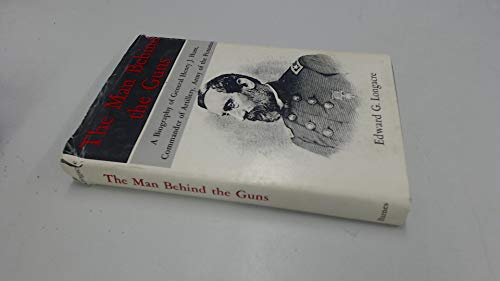 9780498016561: The Man Behind the Guns: A Biography of General Henry Jackson Hunt, Chief of Artillery, Army of the Potomac