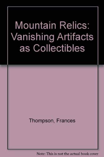 Mountain Relics: Vanishing Artifacts as Collectibles