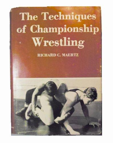 The Techniques of Championship Wrestling: Maertz, Richard C.