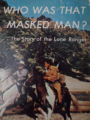 9780498019142: Who Was That Masked Man?: Story of the Lone Ranger