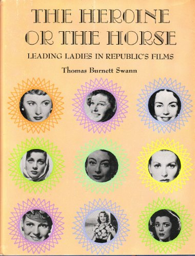 The Heroine or the Horse: Leading Ladies in Republic's Films: STANWYCK, BARBARA;O'HARA, ...