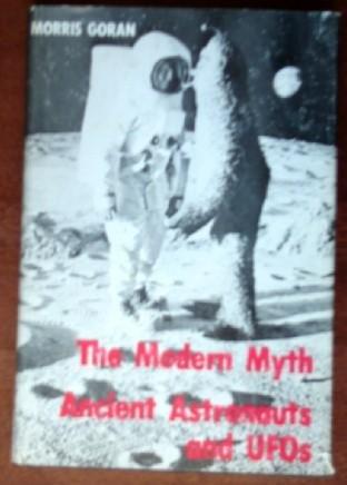 The Modern Myth, Ancient Astronauts and UFOs: Goran, Morris Herbert