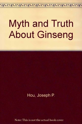 Myth & Truth About Ginseng, The, All: Joseph P. Hou,