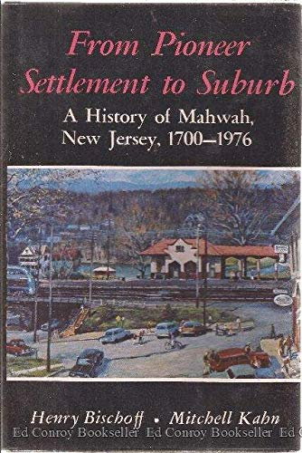 From pioneer settlement to suburb: A history of Mahwah, New Jersey, 1700-1976: Bischoff, Henry