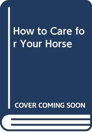 9780498022357: How to Care for Your Horse