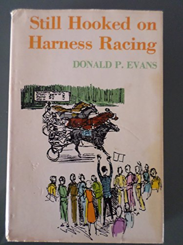 STILL HOOKED ON HARNESS RACING: Evans, Donald P.