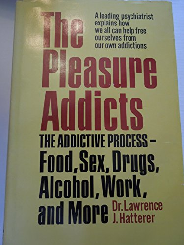 9780498022852: The Pleasure Addicts: The Addictive Process--Food, Sex, Drugs, Alcohol, Work, and More
