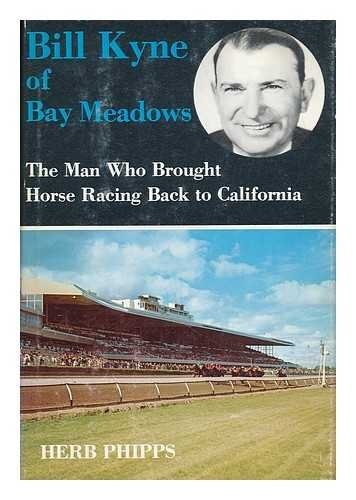 Bill Kyne of Bay Meadows: The Man Who Brought Horse Racing Back to California (SIGNED): Phipps, ...