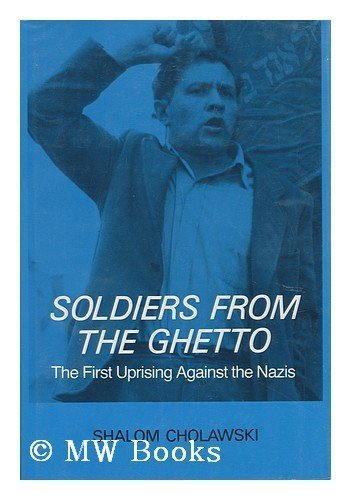 SOLDIERS FROM THE GHETTO : Jewish Armed Resistance in the East, 1941-1945: Cholawski, Shalom