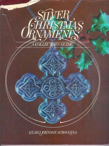 Silver Christmas Ornaments: A Collectors Guide: Scroggins, Clara Johnson