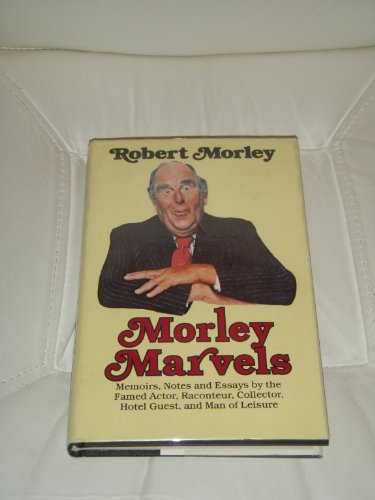 9780498023972: Morley marvels: Memoirs, notes, and essays of the famed actor, raconteur, collector, hotel guest, and man of leisure