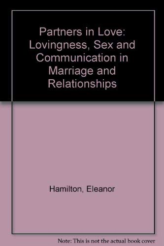 Partners in Love: Lovingness, Sex and Communication: Hamilton, Eleanor