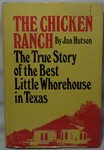 Chicken Ranch: True Story of the Best Little Whorehouse in Texas