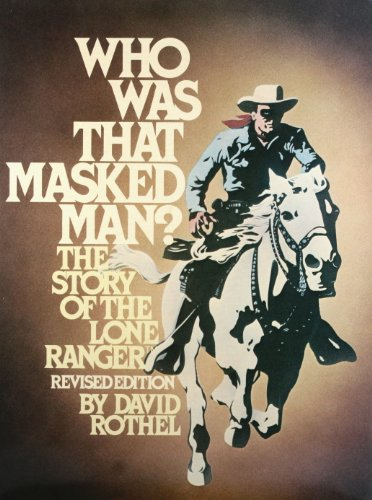 9780498025389: Who Was That Masked Man?: The Story of the Lone Ranger