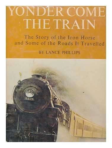 9780498063039: Yonder Comes the Train: The Story of the Iron Horse and Some of the Roads it Travelled