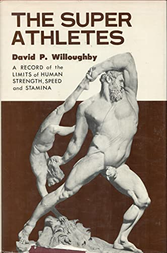 9780498066511: The Super-Athletes: a Record of the Limits of Human Strength, Speed, and Stamina