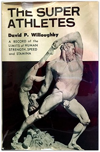 The Super-Athletes: a Record of the Limits of Human Strength, Speed and Stamina: Willoughby, David ...