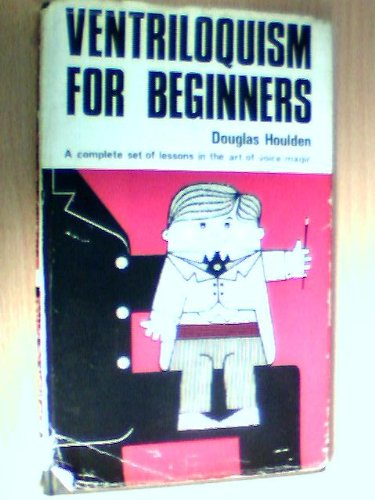 9780498067143: Ventriloquism for beginners;: A complete set of lessons in the art of voice magic